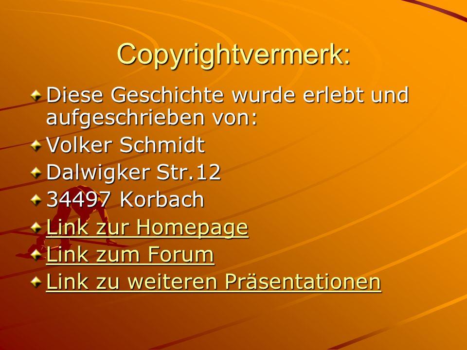 Copyrightvermerk: Diese Geschichte wurde erlebt und aufgeschrieben von: Volker Schmidt. Dalwigker Str.12.