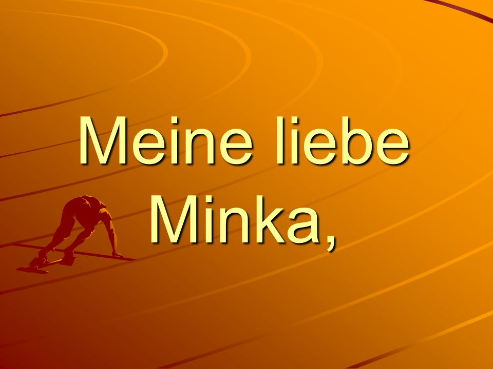 Meine liebe Minka,