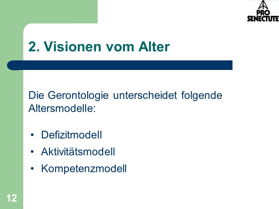 2. Visionen vom Alter Die Gerontologie unterscheidet folgende Altersmodelle: Defizitmodell. Aktivitätsmodell.