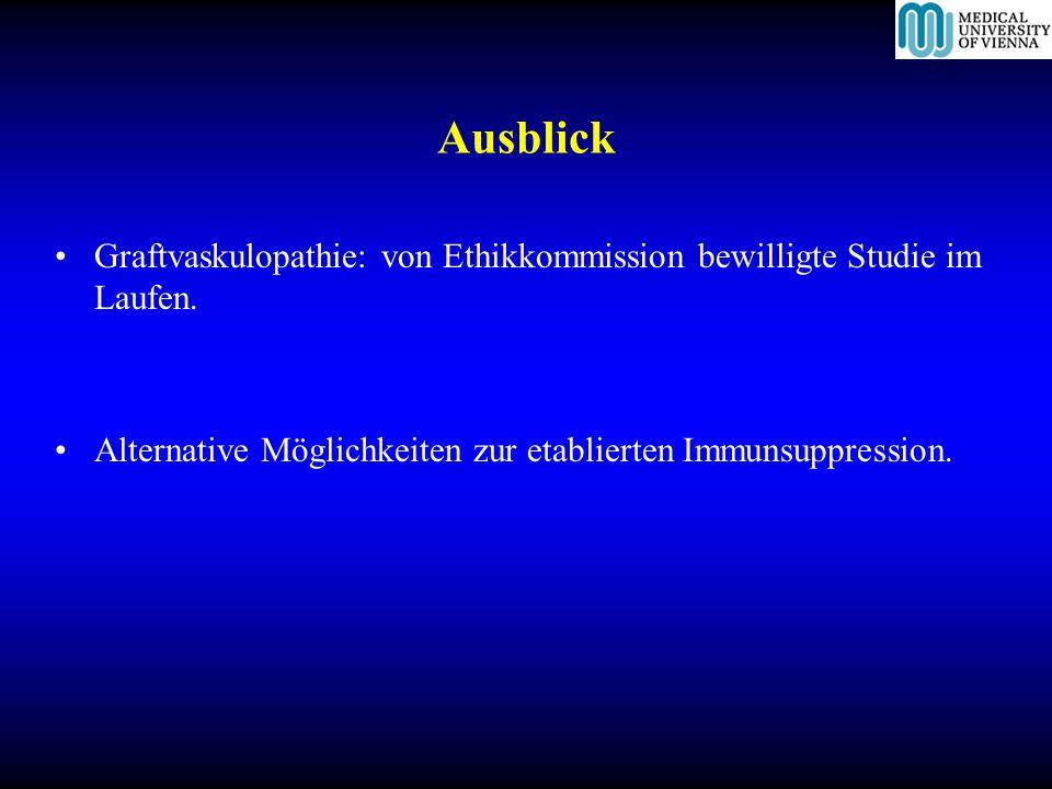 Ausblick Graftvaskulopathie: von Ethikkommission bewilligte Studie im Laufen.