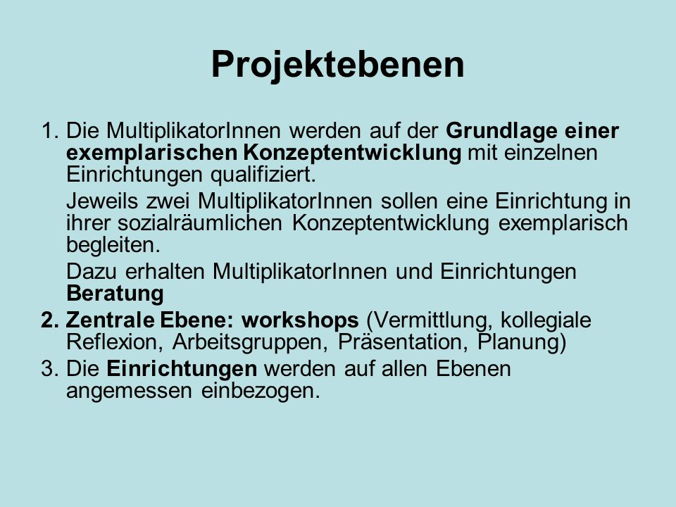 Projektebenen 1. Die MultiplikatorInnen werden auf der Grundlage einer exemplarischen Konzeptentwicklung mit einzelnen Einrichtungen qualifiziert.