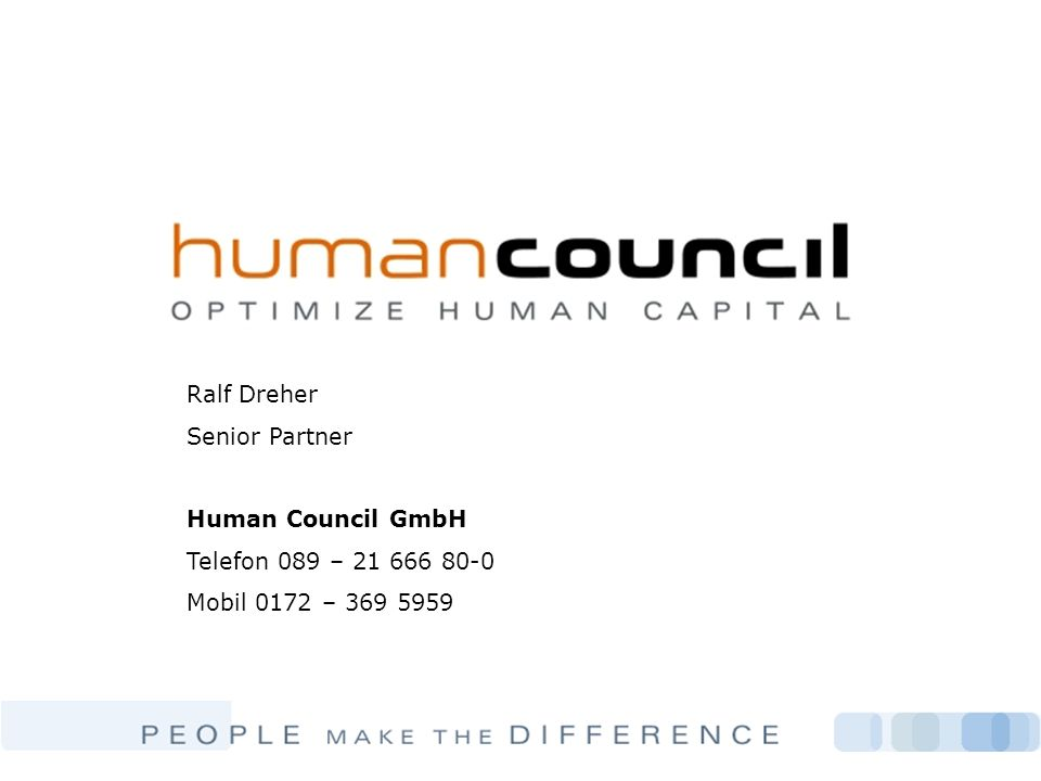 Ralf Dreher Senior Partner Human Council GmbH Telefon 089 – 21 666 80-0 Mobil 0172 – 369 5959