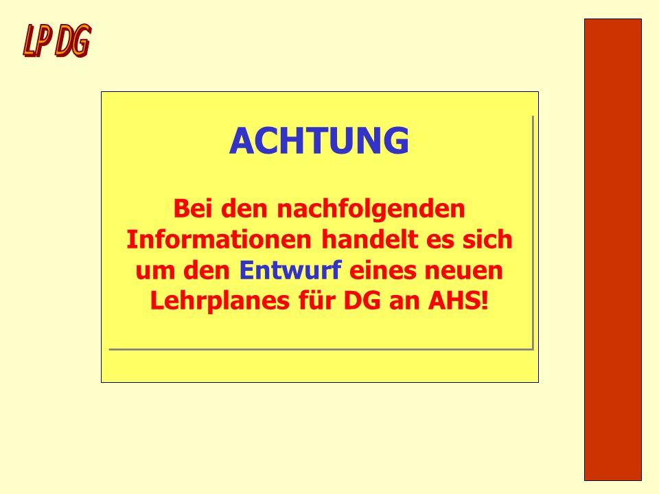 LP DG ACHTUNG Bei den nachfolgenden Informationen handelt es sich um den Entwurf eines neuen Lehrplanes für DG an AHS!