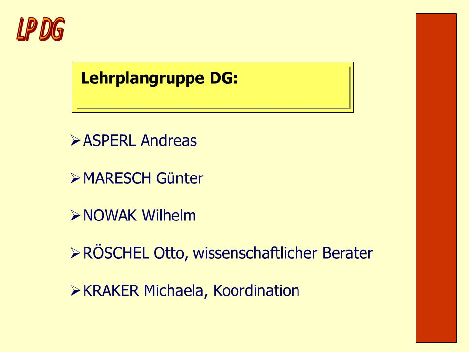 LP DG Lehrplangruppe DG: ASPERL Andreas MARESCH Günter NOWAK Wilhelm