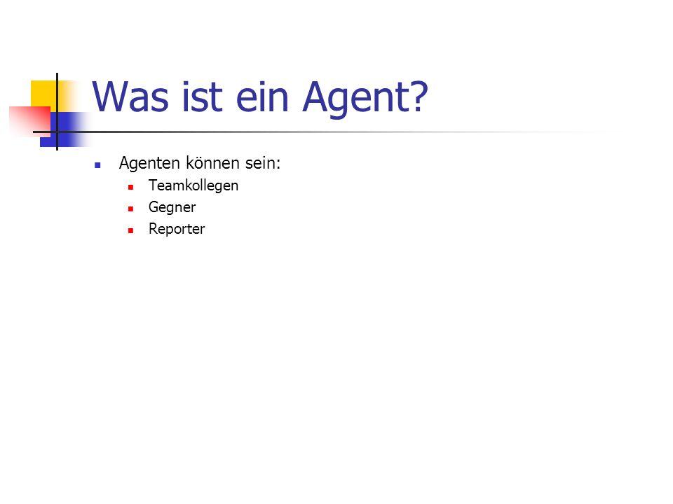 Was ist ein Agent Agenten können sein: Teamkollegen Gegner Reporter