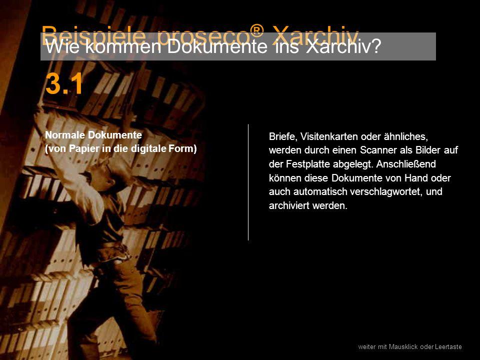 3.1 Beispiele proseco® Xarchiv Wie kommen Dokumente ins Xarchiv