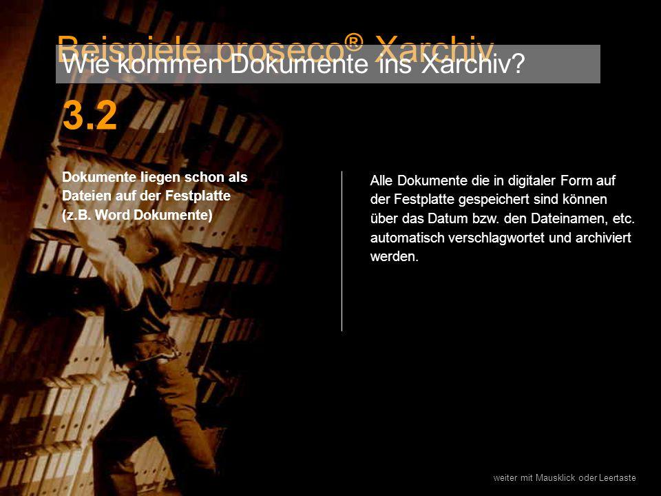 3.2 Beispiele proseco® Xarchiv Wie kommen Dokumente ins Xarchiv