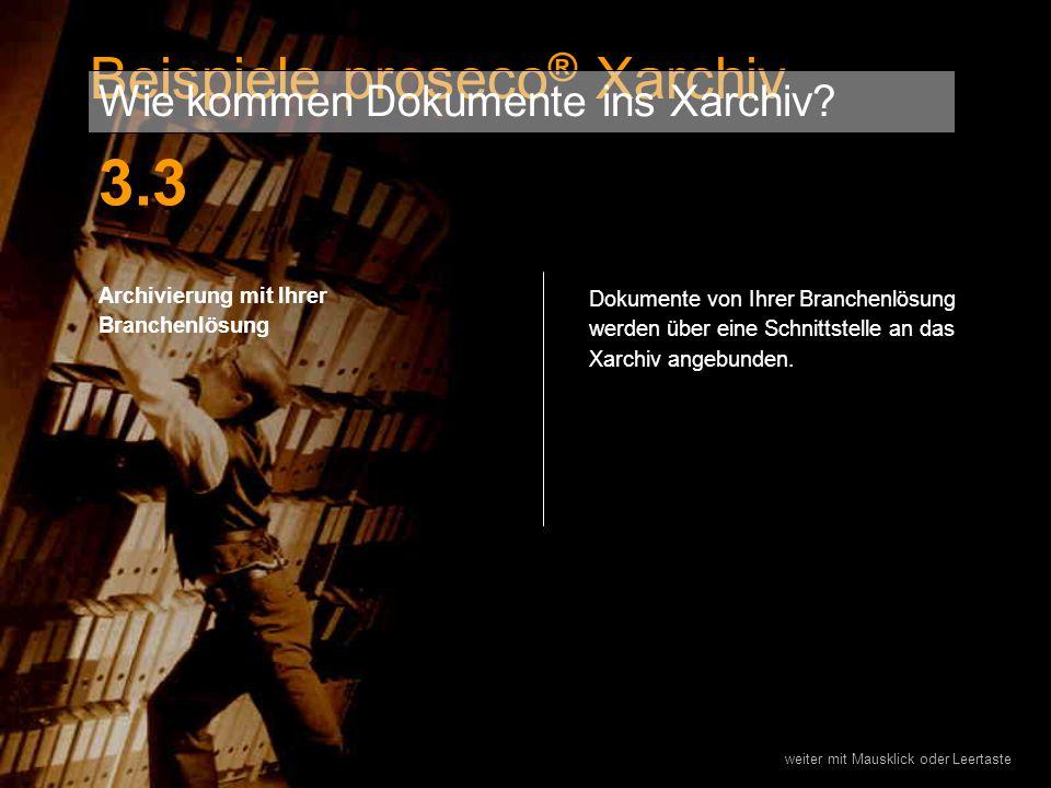 3.3 Beispiele proseco® Xarchiv Wie kommen Dokumente ins Xarchiv
