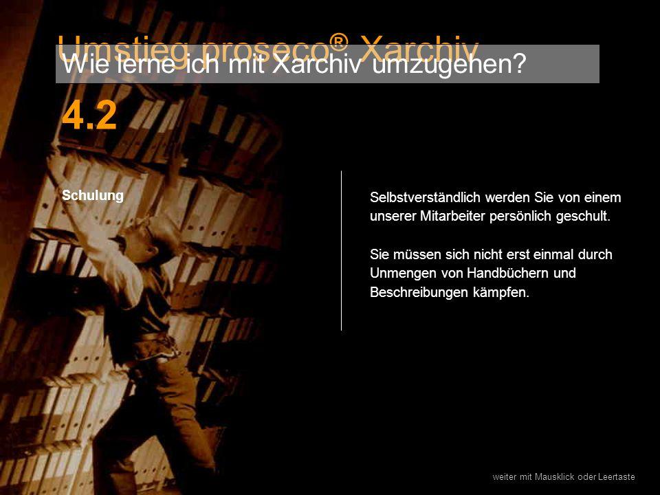 4.2 Umstieg proseco® Xarchiv Wie lerne ich mit Xarchiv umzugehen