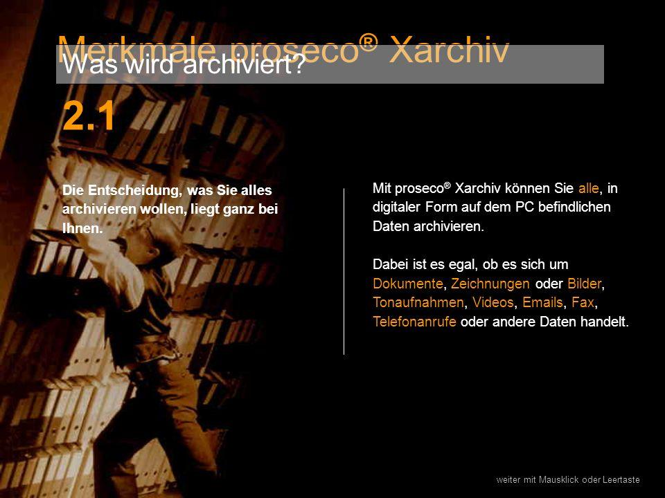 2.1 Merkmale proseco® Xarchiv Was wird archiviert