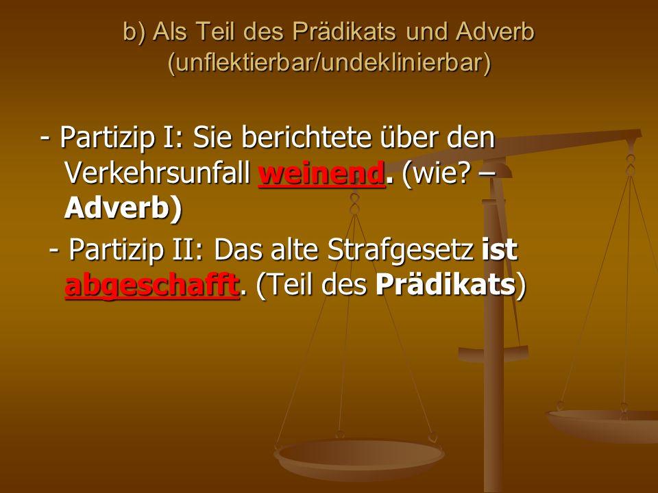b) Als Teil des Prädikats und Adverb (unflektierbar/undeklinierbar)