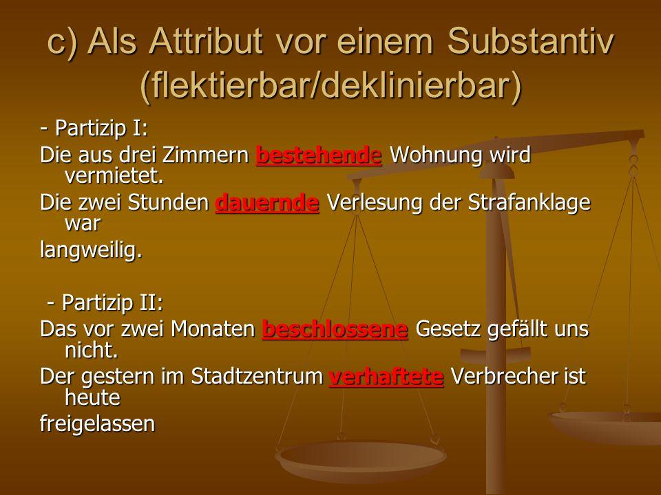 c) Als Attribut vor einem Substantiv (flektierbar/deklinierbar)