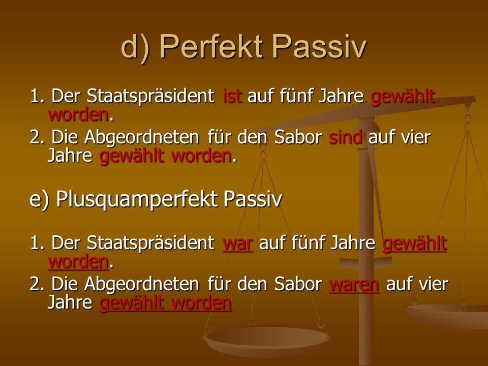 d) Perfekt Passiv e) Plusquamperfekt Passiv
