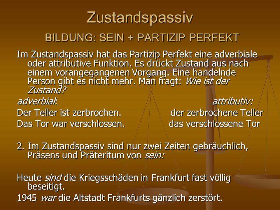 Zustandspassiv BILDUNG: SEIN + PARTIZIP PERFEKT