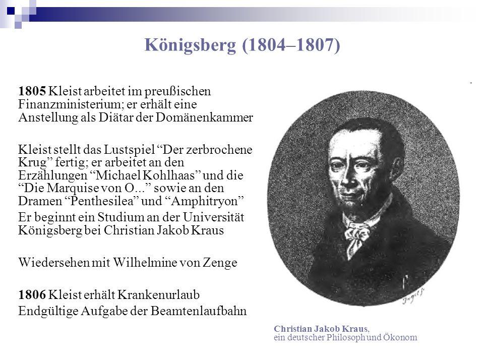 Königsberg (1804–1807) 1805 Kleist arbeitet im preußischen Finanzministerium; er erhält eine Anstellung als Diätar der Domänenkammer.