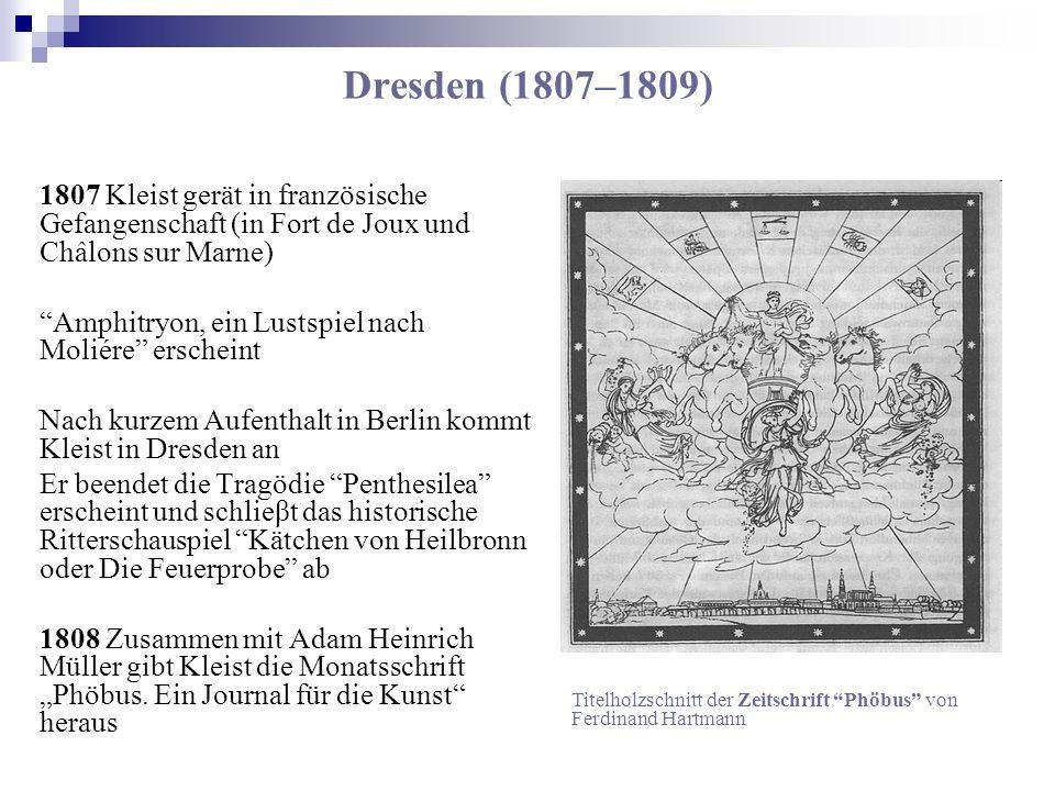 Dresden (1807–1809) 1807 Kleist gerät in französische Gefangenschaft (in Fort de Joux und Châlons sur Marne)