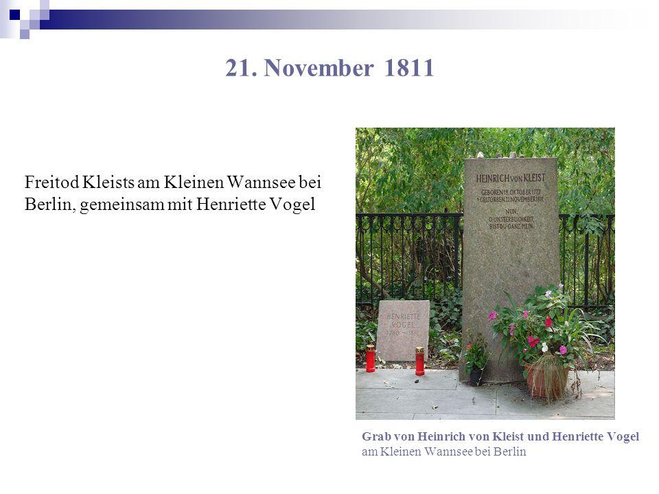 21. November 1811 Freitod Kleists am Kleinen Wannsee bei Berlin, gemeinsam mit Henriette Vogel.