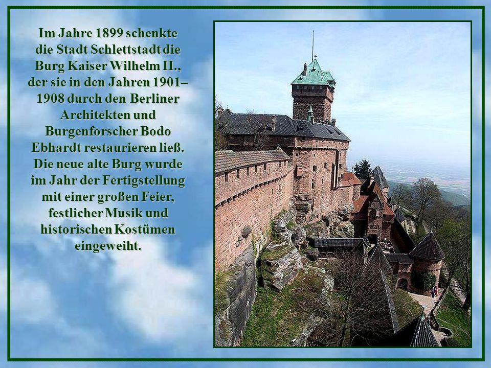 Im Jahre 1899 schenkte die Stadt Schlettstadt die Burg Kaiser Wilhelm II., der sie in den Jahren 1901–1908 durch den Berliner Architekten und Burgenforscher Bodo Ebhardt restaurieren ließ.