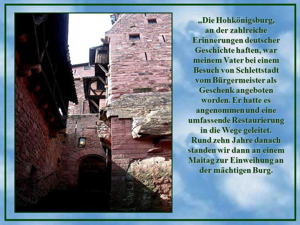 """""""Die Hohkönigsburg, an der zahlreiche Erinnerungen deutscher Geschichte haften, war meinem Vater bei einem Besuch von Schlettstadt vom Bürgermeister als Geschenk angeboten worden."""