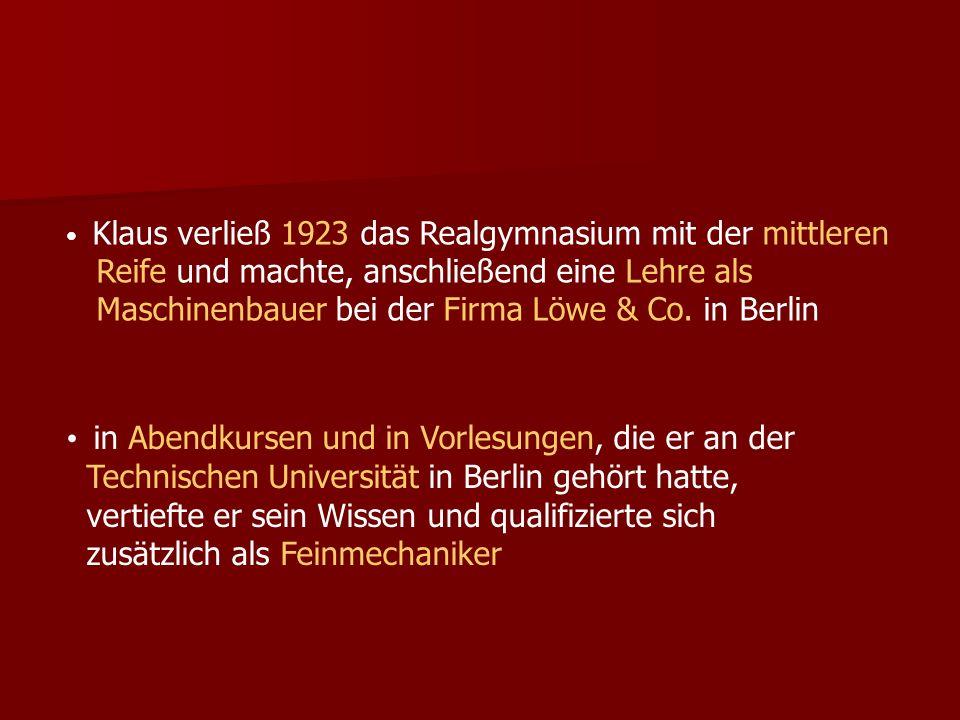 Klaus verließ 1923 das Realgymnasium mit der mittleren Reife und machte, anschließend eine Lehre als Maschinenbauer bei der Firma Löwe & Co. in Berlin