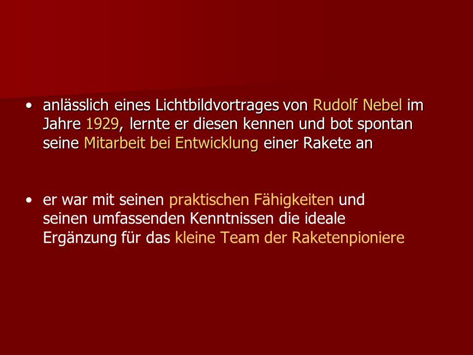 anlässlich eines Lichtbildvortrages von Rudolf Nebel im Jahre 1929, lernte er diesen kennen und bot spontan seine Mitarbeit bei Entwicklung einer Rakete an