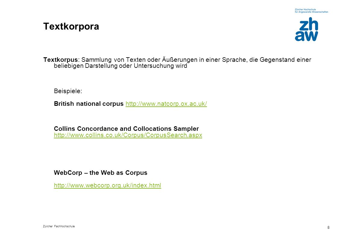 Textkorpora Textkorpus: Sammlung von Texten oder Äußerungen in einer Sprache, die Gegenstand einer beliebigen Darstellung oder Untersuchung wird.