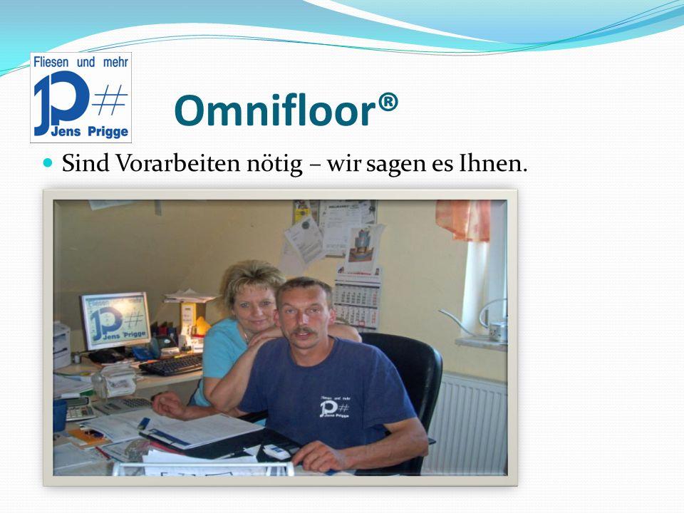 Omnifloor® Sind Vorarbeiten nötig – wir sagen es Ihnen.