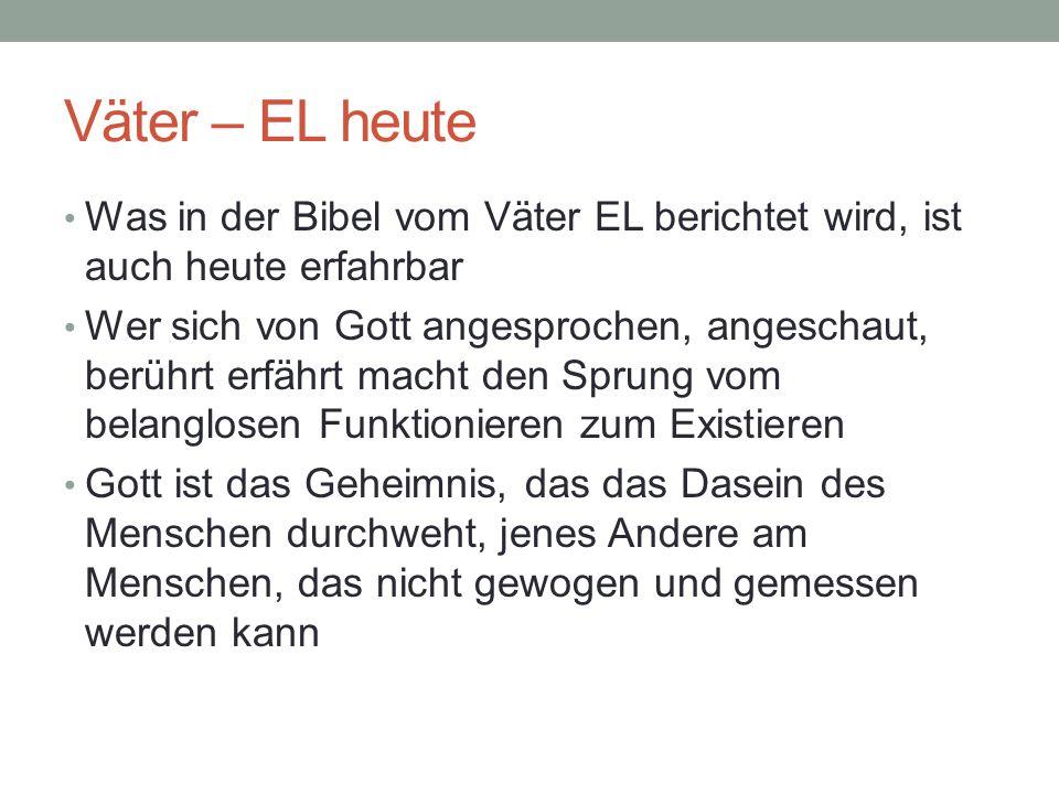 Väter – EL heute Was in der Bibel vom Väter EL berichtet wird, ist auch heute erfahrbar.
