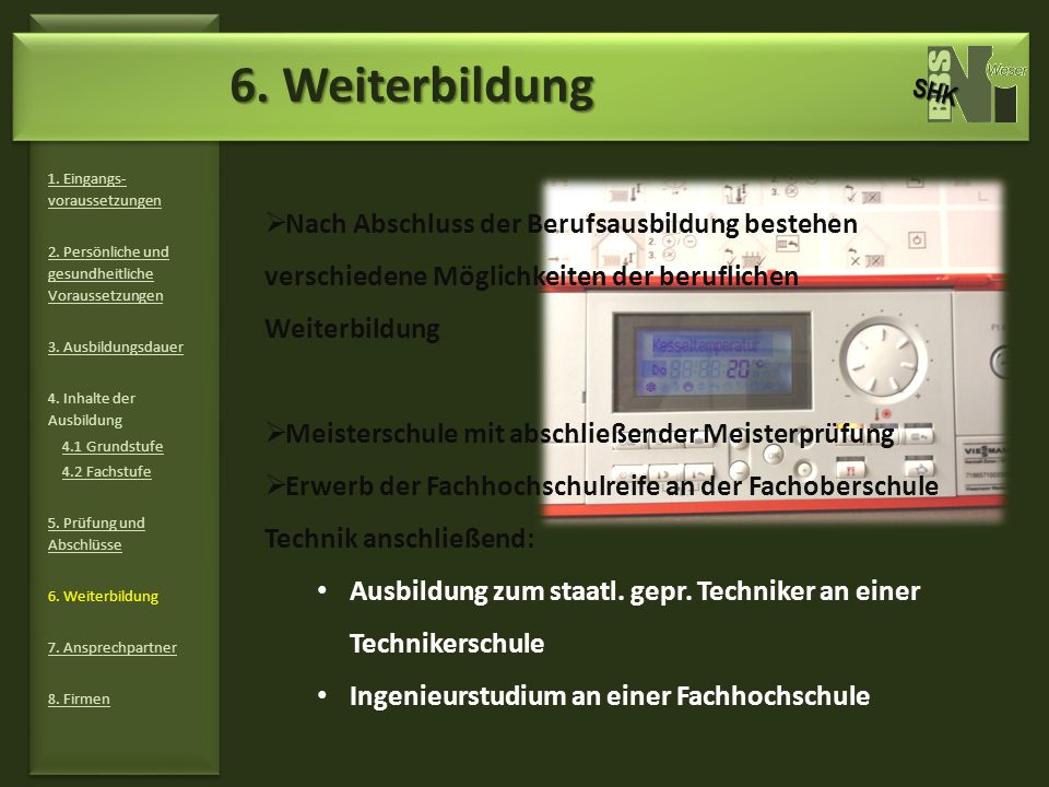 6. Weiterbildung SHK. 1. Eingangs-voraussetzungen. 2. Persönliche und gesundheitliche Voraussetzungen.