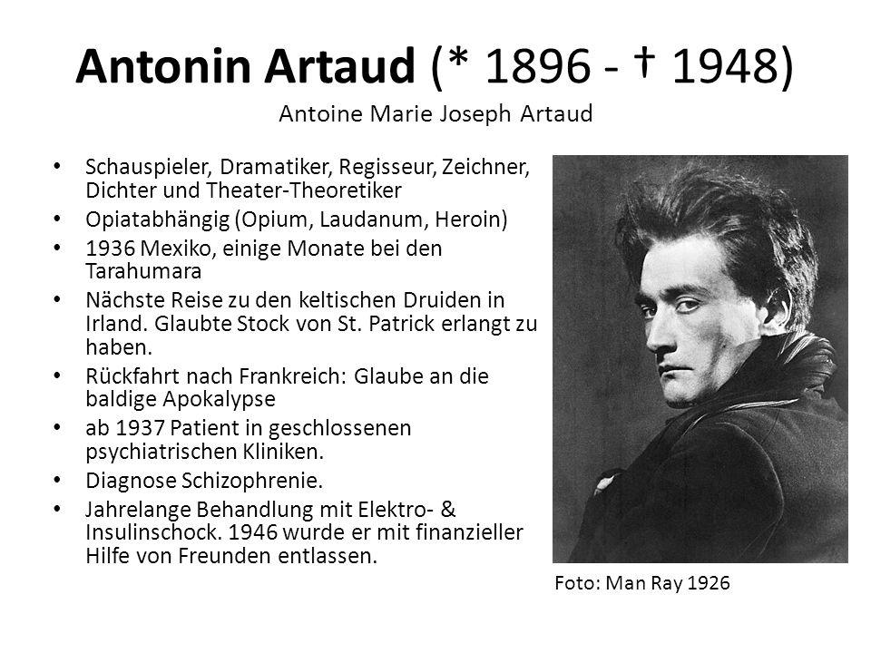 Antonin Artaud (* 1896 - † 1948) Antoine Marie Joseph Artaud