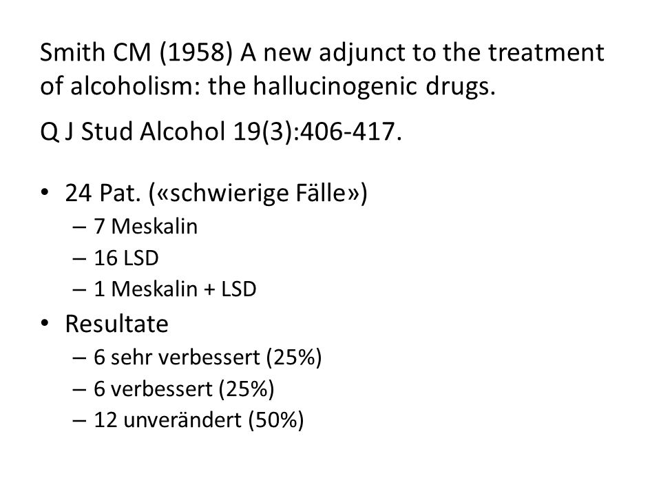 Smith CM (1958) A new adjunct to the treatment of alcoholism: the hallucinogenic drugs. Q J Stud Alcohol 19(3):406-417.