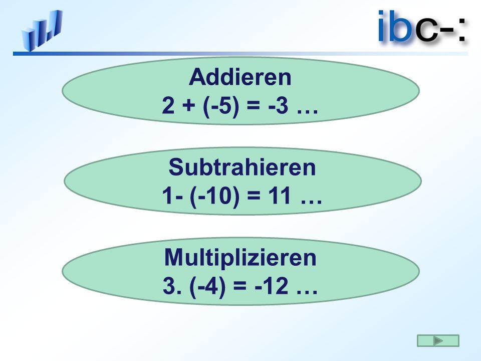 Addieren 2 + (-5) = -3 … Subtrahieren 1- (-10) = 11 … Multiplizieren 3. (-4) = -12 …