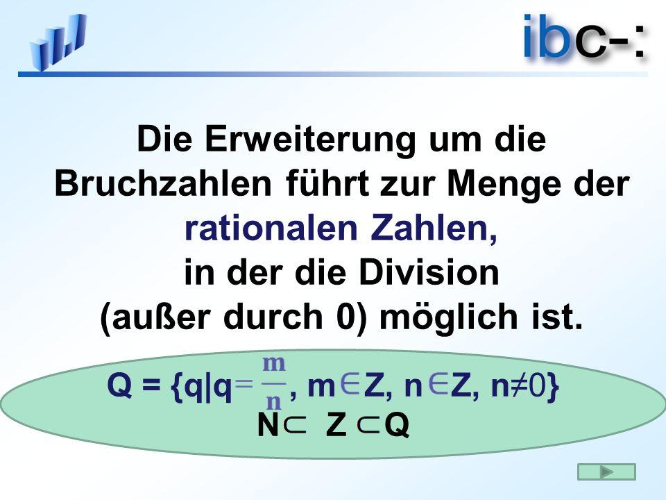 Die Erweiterung um die Bruchzahlen führt zur Menge der rationalen Zahlen, in der die Division (außer durch 0) möglich ist.