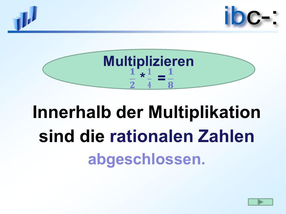 Innerhalb der Multiplikation sind die rationalen Zahlen abgeschlossen.