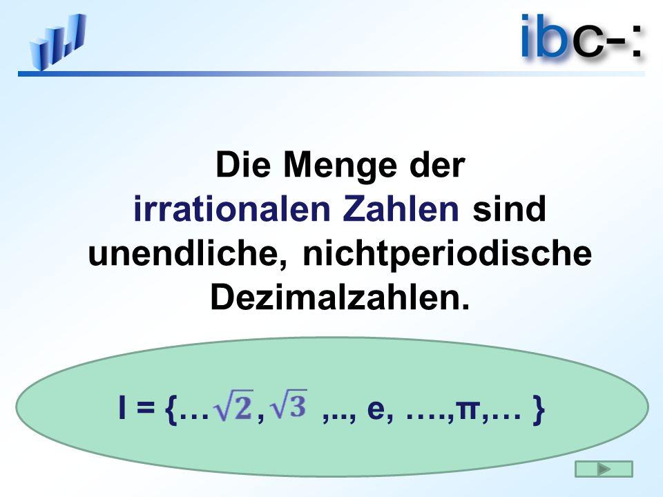 Die Menge der irrationalen Zahlen sind unendliche, nichtperiodische Dezimalzahlen.