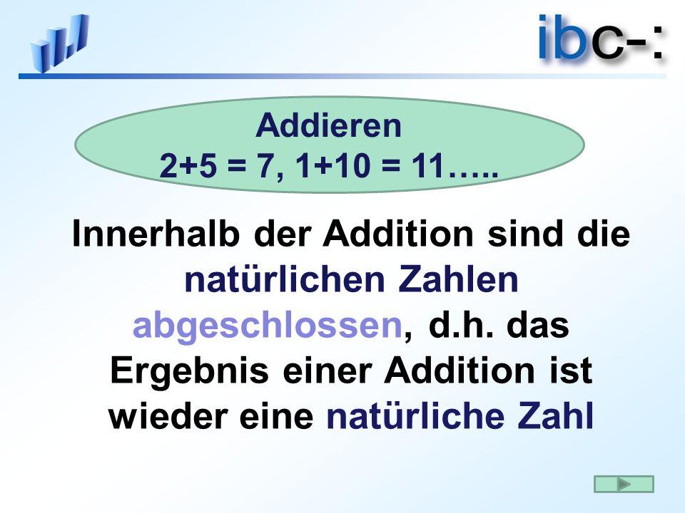 Innerhalb der Addition sind die natürlichen Zahlen abgeschlossen, d. h