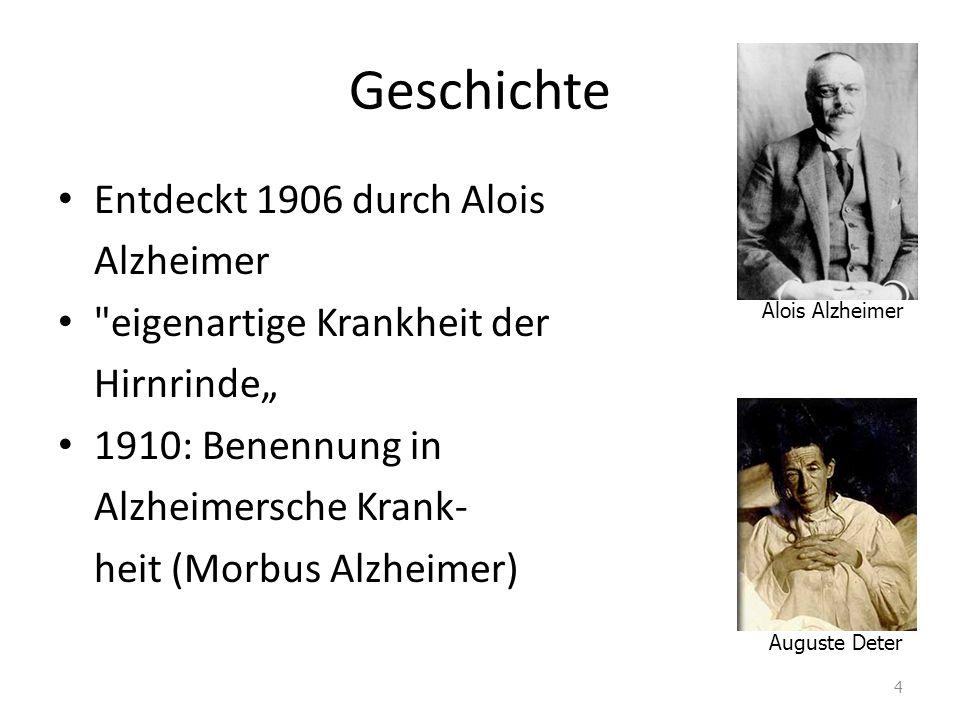 Geschichte Entdeckt 1906 durch Alois Alzheimer