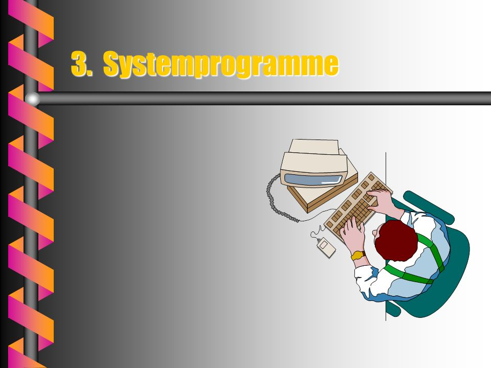 3. Systemprogramme