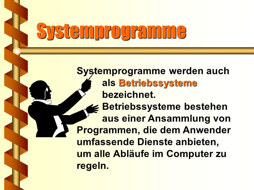 Systemprogramme Systemprogramme werden auch als Betriebssysteme bezeichnet.