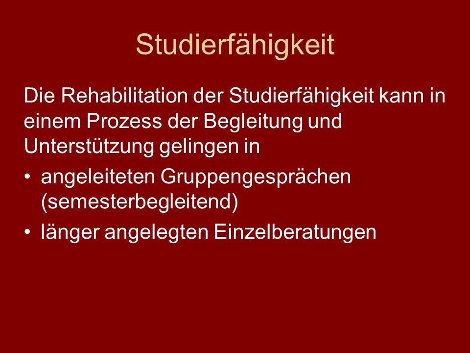 Studierfähigkeit Die Rehabilitation der Studierfähigkeit kann in einem Prozess der Begleitung und Unterstützung gelingen in.