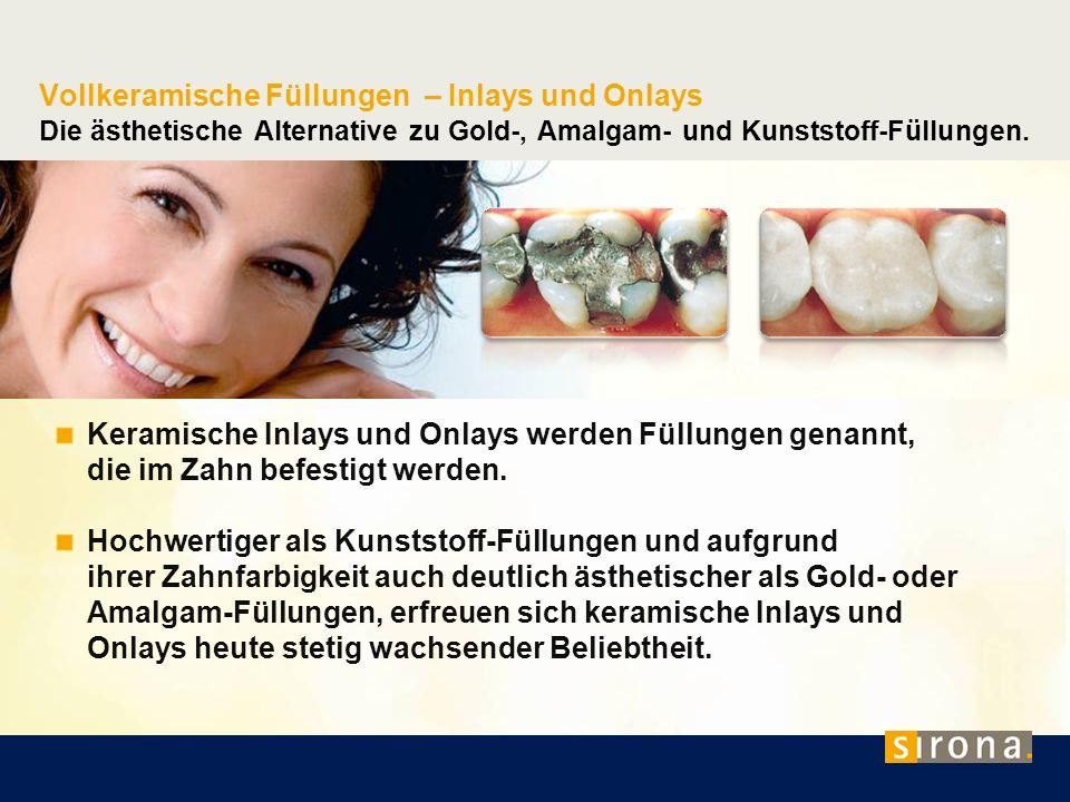 Vollkeramische Füllungen – Inlays und Onlays Die ästhetische Alternative zu Gold-, Amalgam- und Kunststoff-Füllungen.
