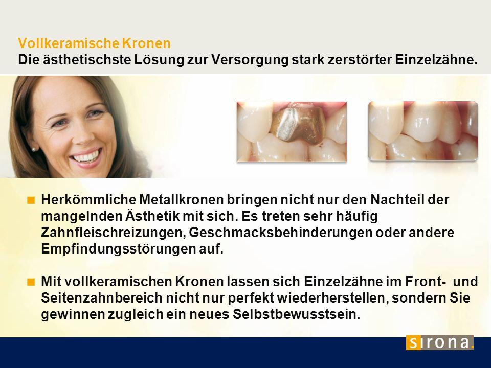 Vollkeramische Kronen Die ästhetischste Lösung zur Versorgung stark zerstörter Einzelzähne.