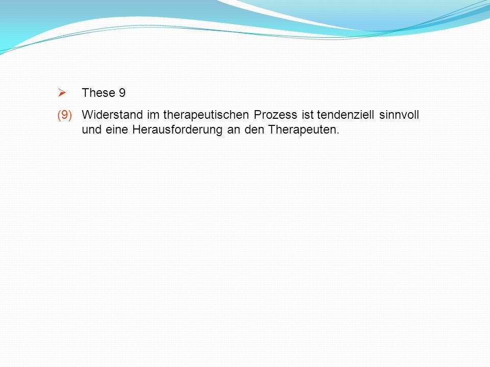 These 9 Widerstand im therapeutischen Prozess ist tendenziell sinnvoll und eine Herausforderung an den Therapeuten.