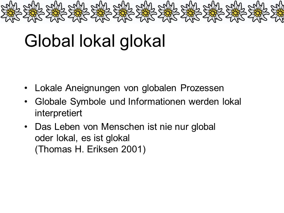 Global lokal glokal Lokale Aneignungen von globalen Prozessen