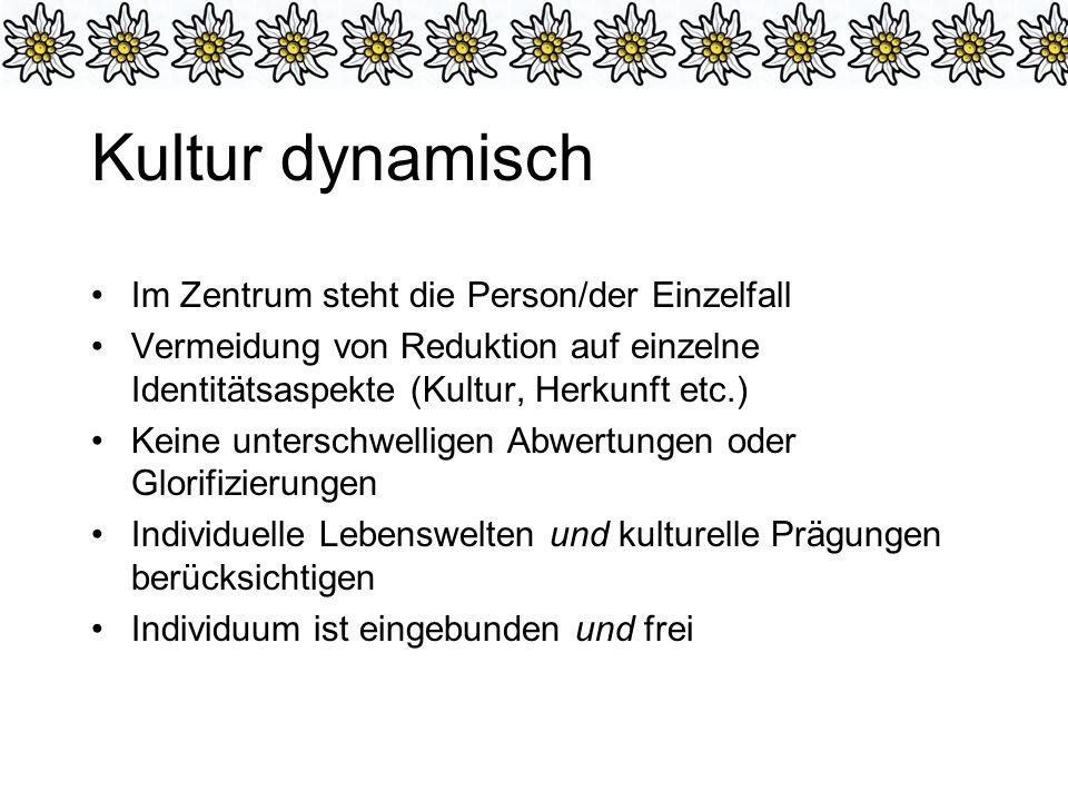 Kultur dynamisch Im Zentrum steht die Person/der Einzelfall