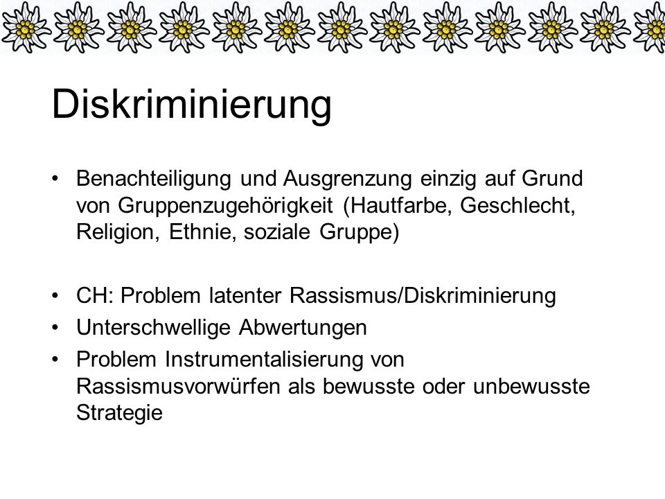 Diskriminierung Benachteiligung und Ausgrenzung einzig auf Grund von Gruppenzugehörigkeit (Hautfarbe, Geschlecht, Religion, Ethnie, soziale Gruppe)