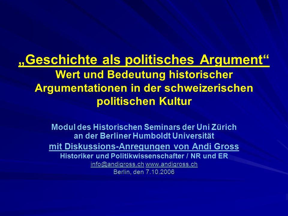 """""""Geschichte als politisches Argument Wert und Bedeutung historischer Argumentationen in der schweizerischen politischen Kultur"""