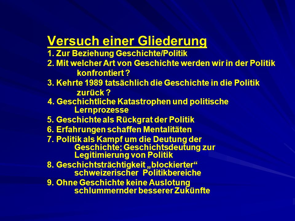 Versuch einer Gliederung 1. Zur Beziehung Geschichte/Politik 2