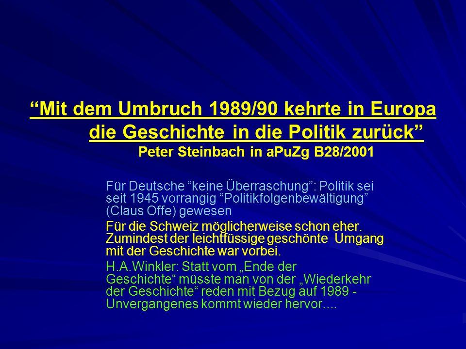 Mit dem Umbruch 1989/90 kehrte in Europa die Geschichte in die Politik zurück Peter Steinbach in aPuZg B28/2001