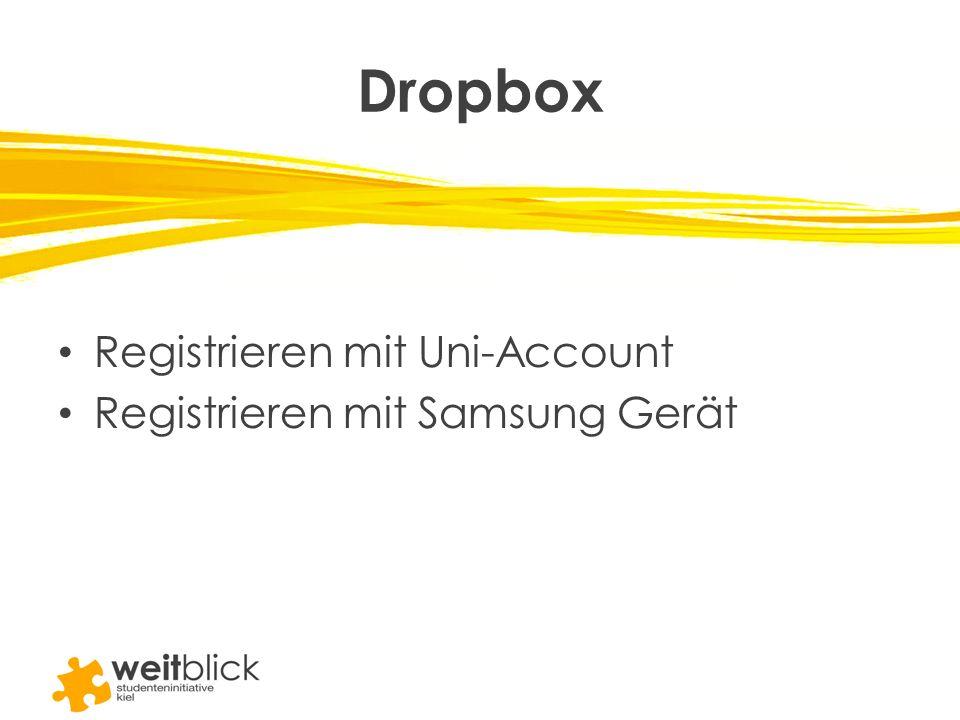 Dropbox Registrieren mit Uni-Account Registrieren mit Samsung Gerät